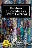 PALABRAS INSPIRADORAS Y FRASES CÉLEBRES DE TODOS LOS TIEMPOS: Colección con más 800 Pensamientos, Frases y Citas Auto Motivadoras de los Líderes Más Grandes ... y Compendios de Excelencia 1 de 2)