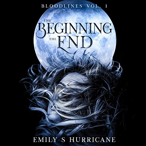 The Beginning of the End: Bloodlines Vol. 1 Audiobook By Emily S Hurricane cover art
