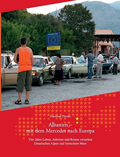 Albanien - Mit dem Mercedes nach Europa: Vier Jahre Leben, Arbeiten und Reisen zwischen Dinarischen Alpen und Ionischem Meer