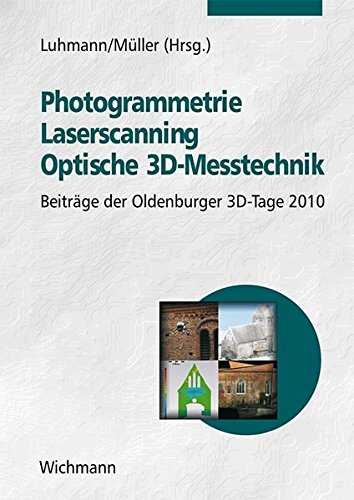 Photogrammetrie - Laserscanning - Optische 3D-Messtechnik: Beiträge der Oldenburger 3D-Tage 2010