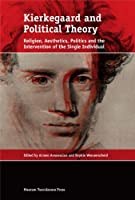 Kierkegaard and Political Theory: Religion, Aesthetics, Politics and the Intervention of the Single Individual by Sophie Wennerscheid Armen Avanessian(2015-02-15)