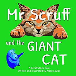 MR SCRUFF AND THE GIANT CAT (SCRUFFUTOE TALES Book 1) by [MARY LOUISE]