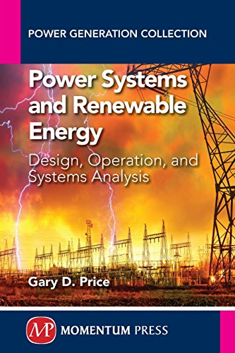 Power Systems and Renewable Energy: Design, Operation, and Systems Analysis (Power Generation Collection)