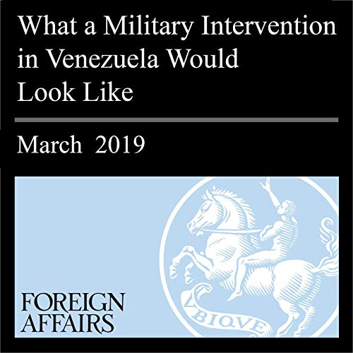 What a Military Intervention in Venezuela Would Look Like cover art