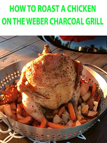 How to Roast A Chicken On The Weber Charcoal Grill