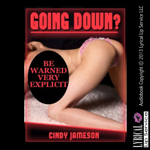 Going Down?     A Sex With Stranger Erotica Story              By:                                                                                                                                 Cindy Jameson                               Narrated by:                                                                                                                                 Vivian Lee Fox                      Length: 13 mins     1 rating     Overall 2.0