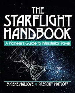 The Starflight Handbook: A Pioneer's Guide to Interstellar Travel by Eugene F. Mallove Gregory L. Matloff(1989-06-30)