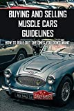 Buying And Selling Muscle Cars Guidelines: How To Rule Out The Ones You Don T Want: Flipping Cars Guidebook
