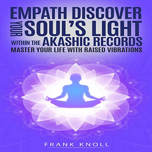 Empath: Discover Your Soul's Light Within the Akashic Records: Master Your Life with Raised Vibrations  By  cover art