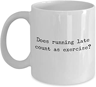 Exercise Coffee Mug - Does Running Late count as Exercise? - Funny Coffee Mug - Unique Gifts Idea
