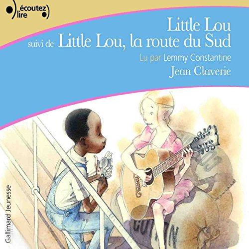 Little Lou / Little Lou, la route du Sud                   De :                                                                                                                                 Jean Claverie                               Lu par :                                                                                                                                 Lemmy Constantine                      Durée : 47 min     Pas de notations     Global 0,0