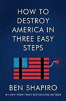 Shapiro, Ben :: 3つの簡単なステップでアメリカを破壊する方法 - ハードカバー。