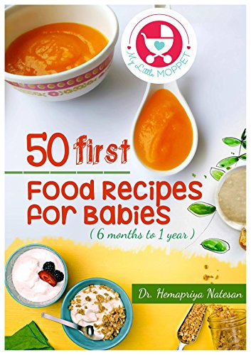 50 First Food Recipes for Babies: Easy Recipes for Babies between 6 Months - 1 year
