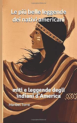 Le più belle leggende dei nativi americani: miti e leggende degli indiani d'America