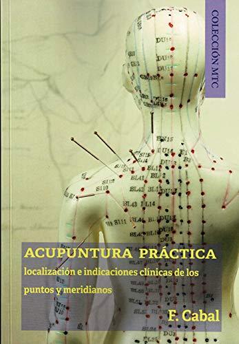 Acupuntura Práctica. Localización e indicaciones clínicas de Los Puntos meridianos