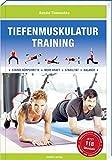 Tiefenmuskulatur Training: Für eine starke Körpermitte, mehr Kraft, Stabilität und Balance (Trainingsreihe von Ronald Thomschke): Fr eine starke...