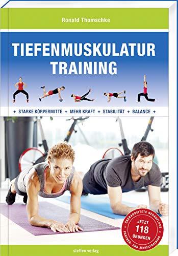 Tiefenmuskulatur Training: Für eine starke Körpermitte, mehr Kraft, Stabilität und Balance (Trainingsreihe von Ronald Thomschke)
