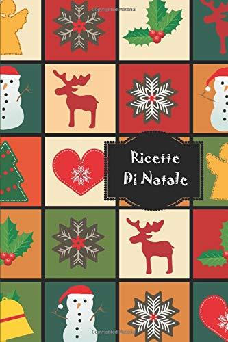 Ricette Di Natale: Le mie ricette, ricettario da scrivere, il mio ricettario, il tuo ricettario personale: spazio per 100 ricette, libro di cucina, ... nonna sorella amica cucina italiana Natale