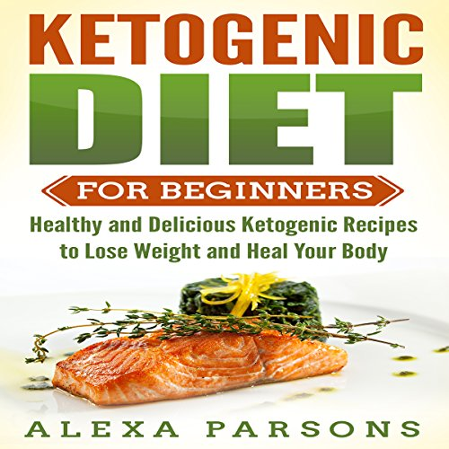 Ketogenic Diet for Beginners: Healthy and Delicious Ketogenic Recipes to Lose Weight and Heal Your Body audiobook cover art