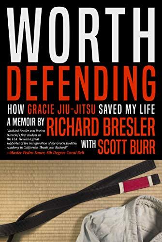 Worth Defending: How Gracie Jiu-Jitsu Saved My Life