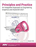 Principles and Practice An Integrated Approach to Engineering Graphics and AutoCAD 2021