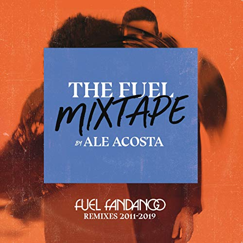 The Fuel Mixtape by Ale Acosta (Fuel Fandango Remixes 2011-2019)