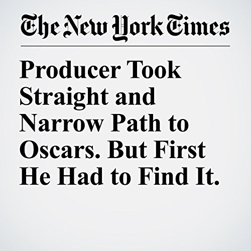Producer Took Straight and Narrow Path to Oscars. But First He Had to Find It. copertina