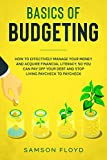 Basics of Budgeting: How to Effectively Manage Your Money and Acquire Financial Literacy, So You Can Pay Off Your Debt and Stop Living Paycheck to Paycheck