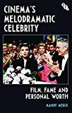 Cinema's Melodramatic Celebrity: Film, Fame and Personal Worth