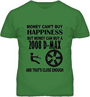Money Cant Buy Happiness But It Can Buy A 2008 Chevy D-Max T Shirt