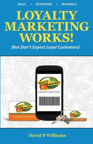 Loyalty Marketing Works!: (But Don't Expect Loyal Customers)