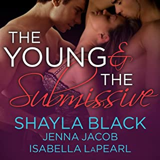 The Young and the Submissive     The Doms of Her Life, Book 2              By:                                                                                                                                 Shayla Black,                                                                                        Jenna Jacob,                                                                                        Isabella LaPearl                               Narrated by:                                                                                                                                 Christian Fox                      Length: 11 hrs and 38 mins     554 ratings     Overall 4.5