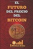 EL FUTURO DEL PRECIO DEL BITCOIN (1Millionxbtc)
