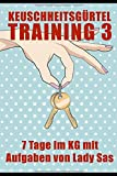 Keuschheitsgürtel Training 3 – 7 Tage im KG mit Aufgaben von Lady Sas
