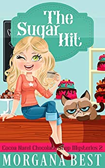 The Sugar Hit: Funny Cozy Mystery (Cocoa Narel Chocolate Shop Mysteries Book 2) by [Morgana Best]