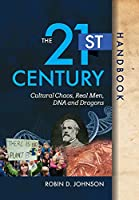 The 21st Century Handbook: Cultural Chaos, Real Men, DNA, and Dragons