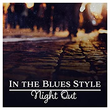 In the Blues Style (Night Out – Cool Relaxing Blues Guitar, Instrumental Music)