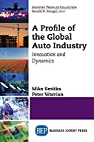 A Profile of the Global Auto Industry: Innovation and Dynamics