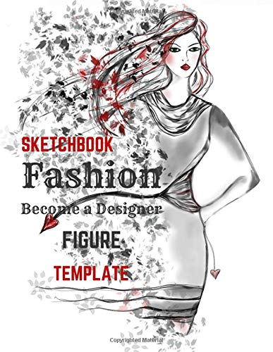 Sketchbook Fashion Become a Designer: Start or Develop Your Passion Croquis over 110+ Female and Male Body Templates, Different Poses, Women Girl Styles Big Comfortable Size