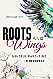 Image of Roots and Wings: A Guide to Mindful Parenting in Recovery