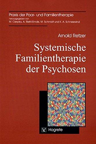 Systemische Familientherapie der Psychosen (Praxis der Paar- und Familientherapie)