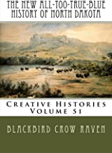 The New All-too-True-Blue History of North Dakota (New All-too-True Blue Histories) (Volume 51)