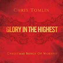 Glory in the Highest: Christmas Songs of Worship by Tomlin, Chris (2009) Audio CD