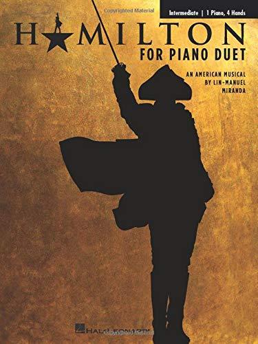 Hamilton for Piano Duet - Intermediate Arrangements for 1 Piano, 4 Hands: Intermediate-Level Arrangements for 1 Piano, 4 Hands
