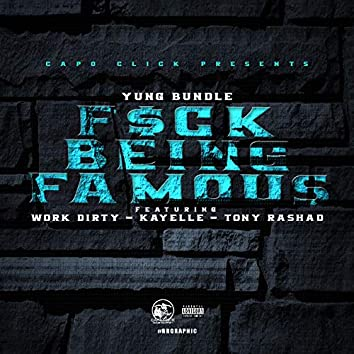 Fuck Being Famous (feat. Work Dirty, Kayelle & Tony Rashad)