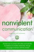 Non-Violent Communication: The Best Way to Connect with Others and Build the Foundations of a Healthy Relationship, Through A Language in Harmony with The Universe