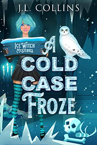 A Cold Case Froze (Ice Witch Mysteries Book 2) by [J. L. Collins]