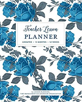 Paperback Teacher Lesson Planner, Undated 12 Months 52 Weeks for Lesson Planning, Time Management & Classroom Organization: French Blue Rose Damask Pattern Inst Book