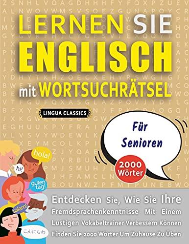 LERNEN SIE ENGLISCH MIT WORTSUCHRÄTSEL FÜR SENIOREN - Entdecken Sie, Wie Sie Ihre Fremdsprachenkenntnisse Mit Einem Lustigen Vokabeltrainer Verbessern ... - Finden Sie 2000 Wörter Um Zuhause Zu Üben