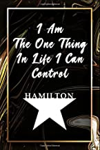 I Am The One Thing In Life I Can Control: Blank Lined Journal Notebook, Hamilton Notes, Hamilton Journal, Hamilton Musical...